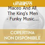 Maceo And All The King's Men - Funky Music Machine cd musicale di MACEO & ALLA THE KINGS MEN