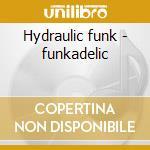 Hydraulic funk - funkadelic cd musicale di P funk all stars