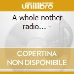 A whole nother radio... - cd musicale di Haskins Fuzzy