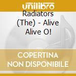 Alive-alive-o! - cd musicale di Radiators The