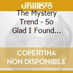 So glad i found you cd musicale di The mystery trend
