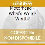 Motorhead - What's Words Worth? cd musicale di MOTORHEAD