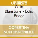 Colin Blunstone - Echo Bridge cd musicale di Colin Blunstone