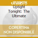 Uptight Tonight: The Ultimate cd musicale di Tonight Uptight