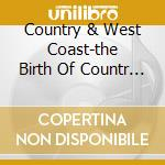 THE BIRTH OF COUNTRY ROCK cd musicale di ARTISTI VARI