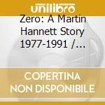 A MARTIN HANNETT STORY 1977-1991 cd musicale di ZERO