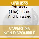 Prisoners - Rare And Unissued cd musicale di PRISONERS