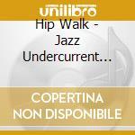 HIP WALK-JAZZ UNDER CURRENTS IN 60's cd musicale di ARTISTI VARI