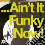 ...AIN'T IT FUNKY NOW! cd musicale di ARTISTI VARI