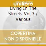 LIVING IN THE STREETS 3 cd musicale di ARTISTI VARI