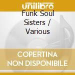 FUNK SOUL SISTERS. cd musicale di ARTISTI VARI
