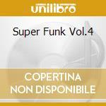 Super Funk Vol.4 cd musicale di ARTISTI VARI