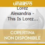 THIS IS LOREZ cd musicale di ALEXANDRIA LOREZ