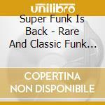 Super Funk Is Back - Rare And Classic Funk 1968-77 cd musicale di V/A