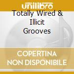 Totally Wired & Illicit Grooves cd musicale di ARTISTI VARI