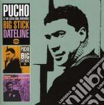 Big stick/dateline cd musicale di Pucho & the latin so