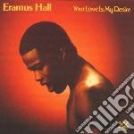 Eramus Hall - Your Love Is My Desire cd musicale di Hall Eramus