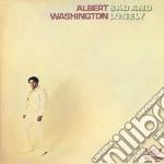 Albert Washington - Sad And Lonely cd musicale di Washington Albert
