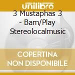 Bam/play stereolocalmusic - 3 mustaphas 3 cd musicale di 3 mustaphas 3