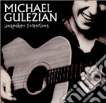 Unspoken intentions cd musicale di Michael gulezian + 2