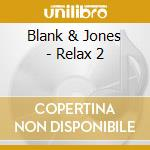 RELAX 2 cd musicale di BLANK & JONES