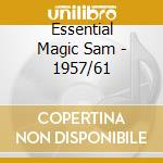 ESSENTIAL MAGIC SAM - 1957/61 cd musicale di MAGIC SAM