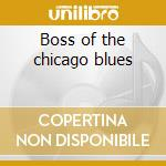 Boss of the chicago blues cd musicale di Willie Dixon