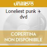 Loneliest punk + dvd cd musicale di Fatlip