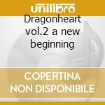 Dragonheart vol.2 a new beginning cd musicale di Ost