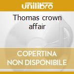 Thomas crown affair cd musicale di Ost
