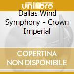 Crown imperial cd musicale di Dallas wind symphony