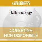 Balkanology cd musicale di Ivo papasov & his or