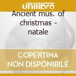 Ancient mus. of christmas - natale cd musicale di James Ethan
