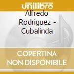 Cubalinda - cd musicale di Alfredo Rodriguez