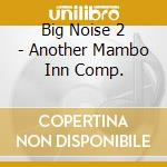 Big noise - another mambo inn cd musicale di Artisti Vari
