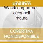 Wandering home - o'connell maura cd musicale di Maura O'connell