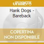 BAREBACK                                  cd musicale di Dogs Hank