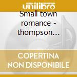 Small town romance - thompson richard cd musicale di Richard Thompson