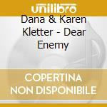 Dear enemy - cd musicale di Dana & karen kletter