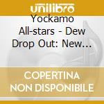 Dew drop out - cd musicale di The yockamo all stars
