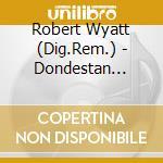 DONDESTAN (REVISITED) cd musicale di WYATT ROBERT