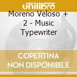 MUSIC TYPEWRITER cd musicale di MORENO VELOSO