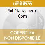 6PM(feat.ENO/GILMOUR/WYATT.... cd musicale di Phil Manzanera
