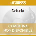 DEFUNKT cd musicale di DEFUNKT