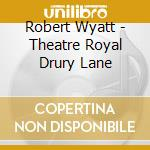 THEATRE ROYAL DRUDY LANE cd musicale di WYATT ROBERT