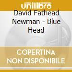 Blue head cd musicale di David Newman