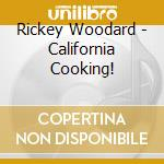 Rickey Woodard - California Cooking! cd musicale