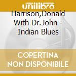 Indian blues cd musicale di Harrison donald / dr.