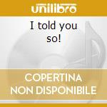 I told you so! cd musicale