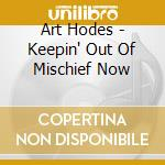 Art Hodes - Keepin' Out Of Mischief Now cd musicale